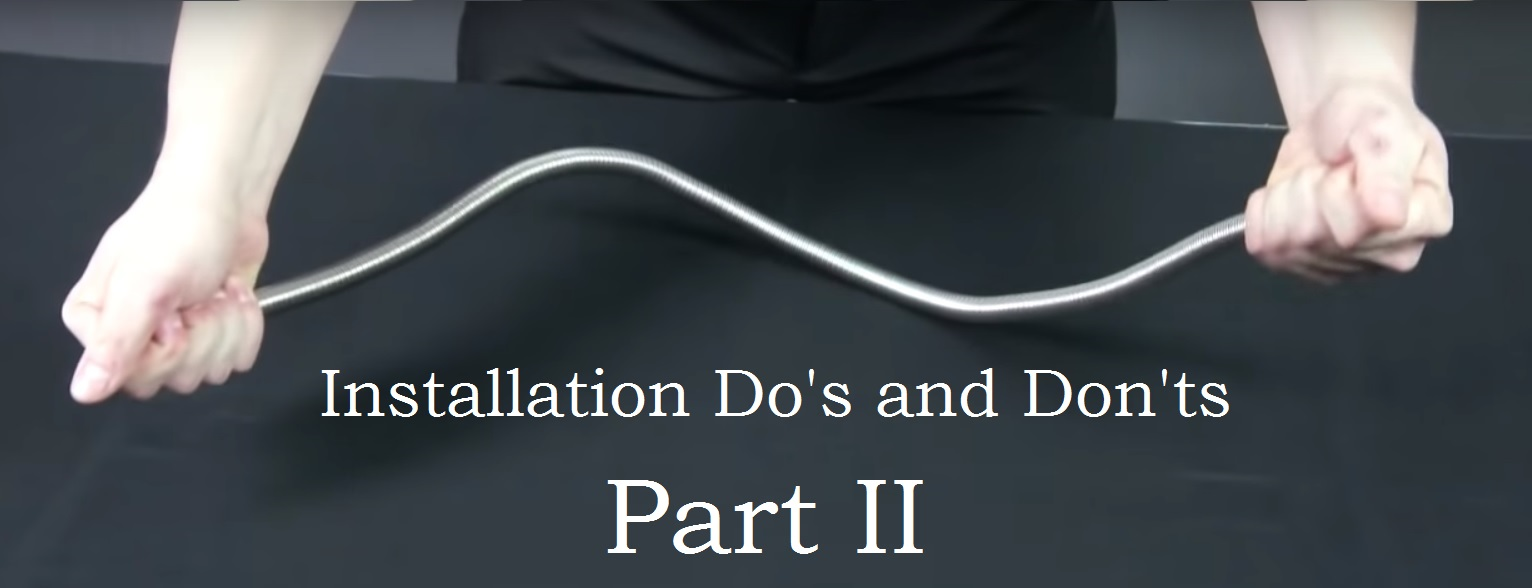 Metal Hose Installation Do's and Don'ts Part 2
